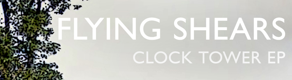 Flying Shears – Clock Tower EP